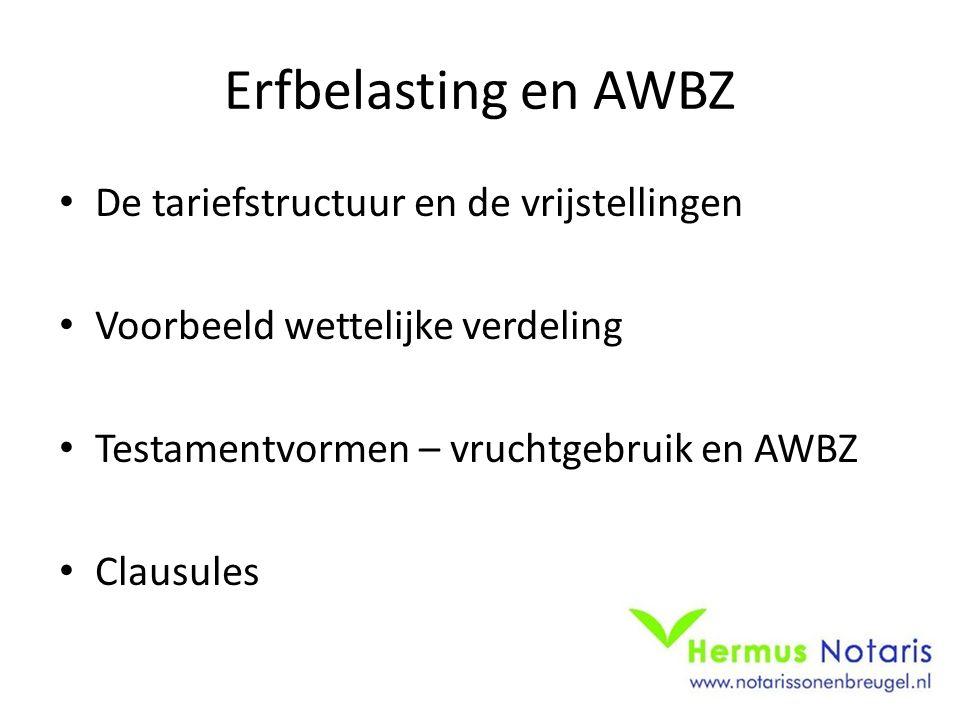 Erfbelasting en AWBZ De tariefstructuur en de vrijstellingen Voorbeeld wettelijke verdeling Testamentvormen – vruchtgebruik en AWBZ Clausules