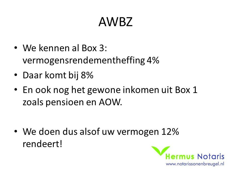 AWBZ We kennen al Box 3: vermogensrendementheffing 4% Daar komt bij 8% En ook nog het gewone inkomen uit Box 1 zoals pensioen en AOW. We doen dus also