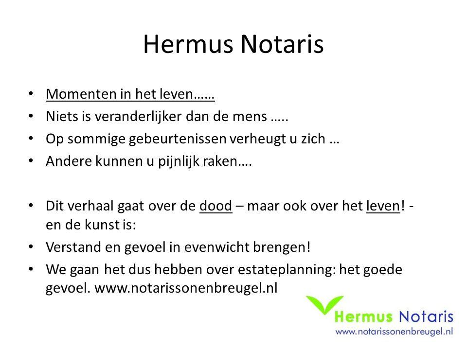 Hermus Notaris Momenten in het leven…… Niets is veranderlijker dan de mens ….. Op sommige gebeurtenissen verheugt u zich … Andere kunnen u pijnlijk ra