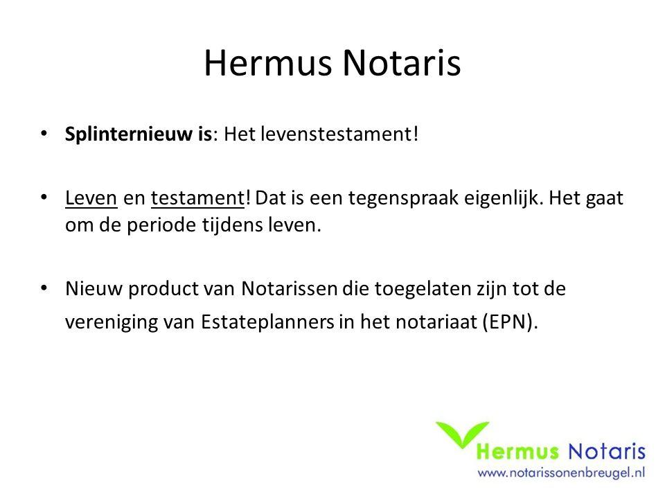 Hermus Notaris Splinternieuw is: Het levenstestament! Leven en testament! Dat is een tegenspraak eigenlijk. Het gaat om de periode tijdens leven. Nieu