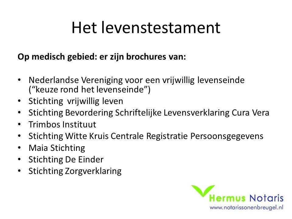 """Het levenstestament Op medisch gebied: er zijn brochures van: Nederlandse Vereniging voor een vrijwillig levenseinde (""""keuze rond het levenseinde"""") St"""