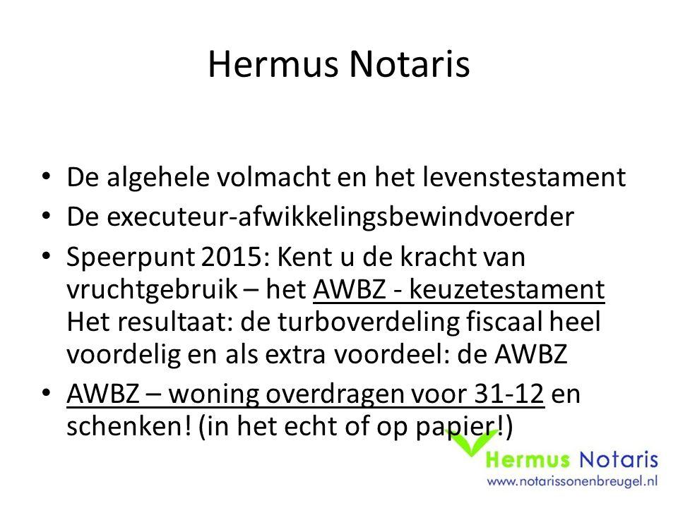 Hermus Notaris De algehele volmacht en het levenstestament De executeur-afwikkelingsbewindvoerder Speerpunt 2015: Kent u de kracht van vruchtgebruik –