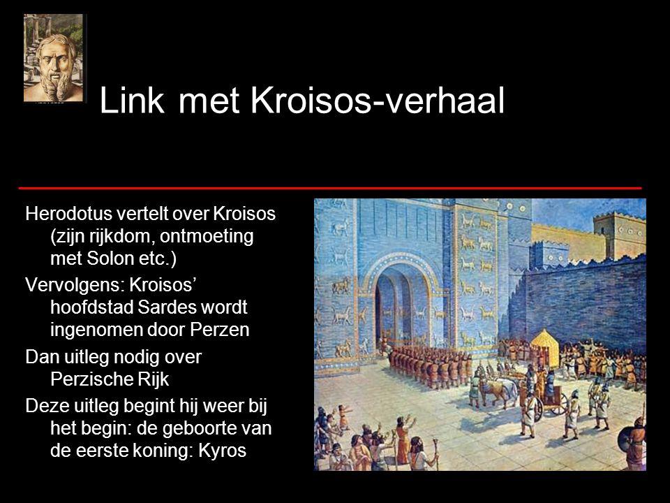 Link met Kroisos-verhaal Herodotus vertelt over Kroisos (zijn rijkdom, ontmoeting met Solon etc.) Vervolgens: Kroisos' hoofdstad Sardes wordt ingenome