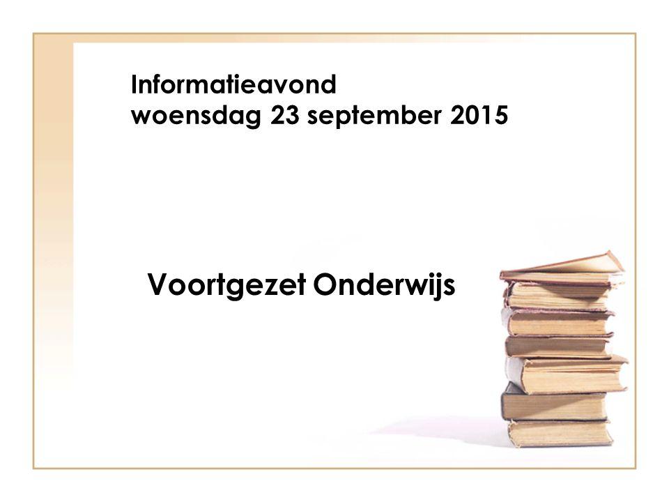 Informatieavond woensdag 23 september 2015 Voortgezet Onderwijs