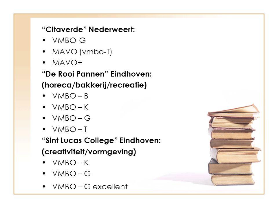 """""""Citaverde"""" Nederweert: VMBO-G MAVO (vmbo-T) MAVO+ """"De Rooi Pannen"""" Eindhoven: (horeca/bakkerij/recreatie) VMBO – B VMBO – K VMBO – G VMBO – T """"Sint L"""