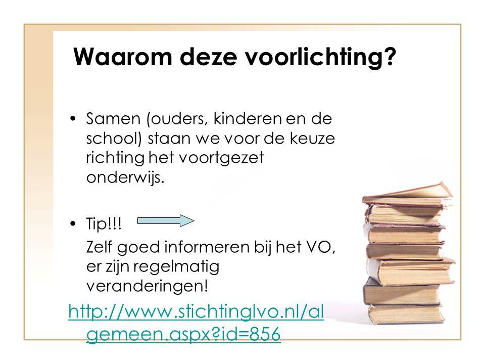 Waarom deze voorlichting? Samen (ouders, kinderen en de school) staan we voor de keuze richting het voortgezet onderwijs. Tip!!! Zelf goed informeren
