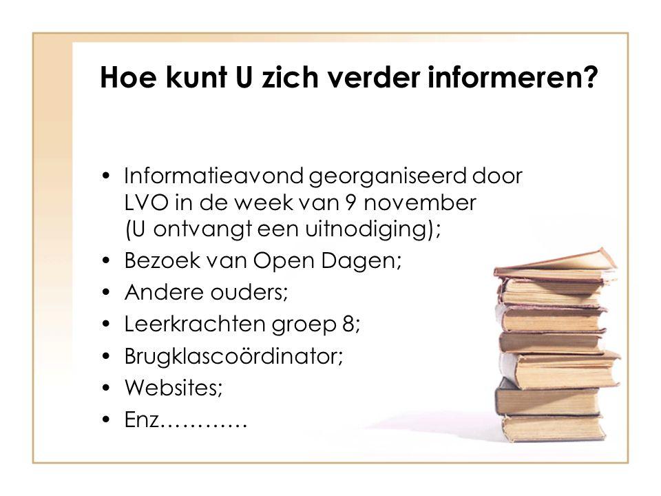 Hoe kunt U zich verder informeren? Informatieavond georganiseerd door LVO in de week van 9 november (U ontvangt een uitnodiging); Bezoek van Open Dage