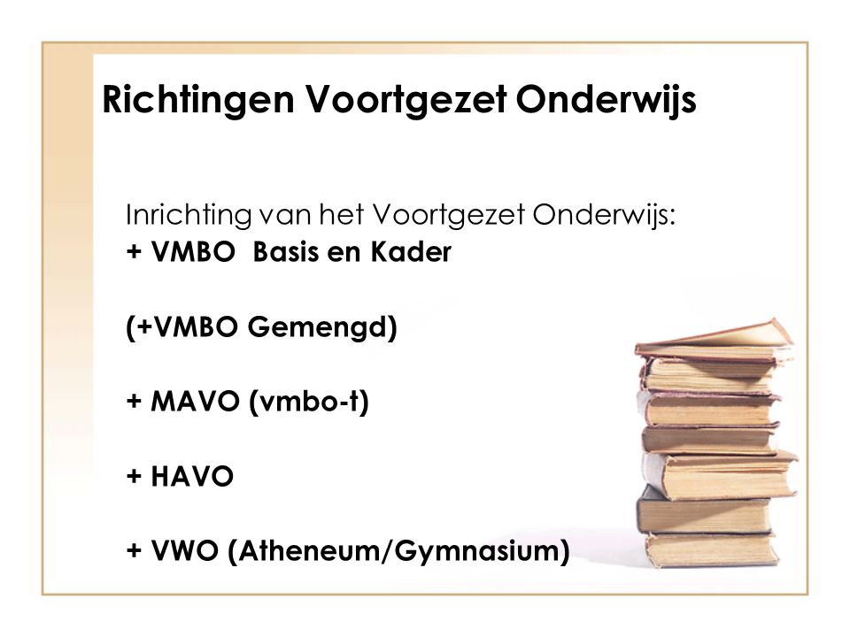 Richtingen Voortgezet Onderwijs Inrichting van het Voortgezet Onderwijs: + VMBO Basis en Kader (+VMBO Gemengd) + MAVO (vmbo-t) + HAVO + VWO (Atheneum/