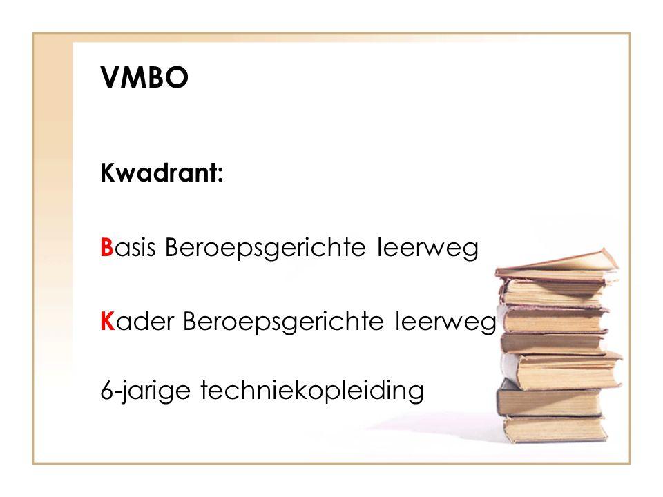 VMBO Kwadrant: B asis Beroepsgerichte leerweg K ader Beroepsgerichte leerweg 6-jarige techniekopleiding