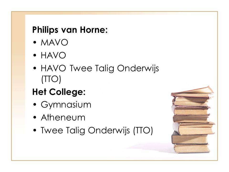 Philips van Horne: MAVO HAVO HAVO Twee Talig Onderwijs (TTO) Het College: Gymnasium Atheneum Twee Talig Onderwijs (TTO)