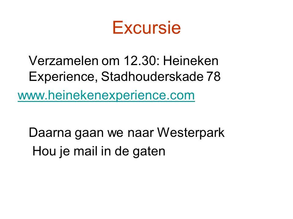 Excursie Verzamelen om 12.30: Heineken Experience, Stadhouderskade 78 www.heinekenexperience.com Daarna gaan we naar Westerpark Hou je mail in de gaten