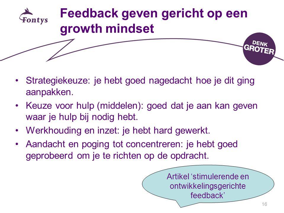 Feedback geven gericht op een growth mindset Strategiekeuze: je hebt goed nagedacht hoe je dit ging aanpakken. Keuze voor hulp (middelen): goed dat je