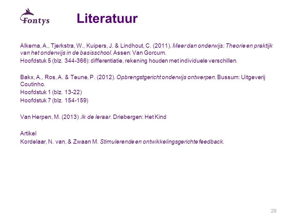 Literatuur Alkema, A., Tjerkstra, W., Kuipers, J. & Lindhout, C. (2011). Meer dan onderwijs: Theorie en praktijk van het onderwijs in de basisschool.