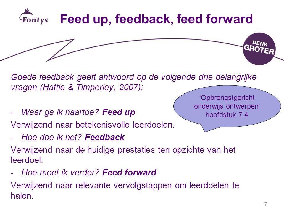 Goede feedback geeft antwoord op de volgende drie belangrijke vragen (Hattie & Timperley, 2007): -Waar ga ik naartoe? Feed up Verwijzend naar betekeni