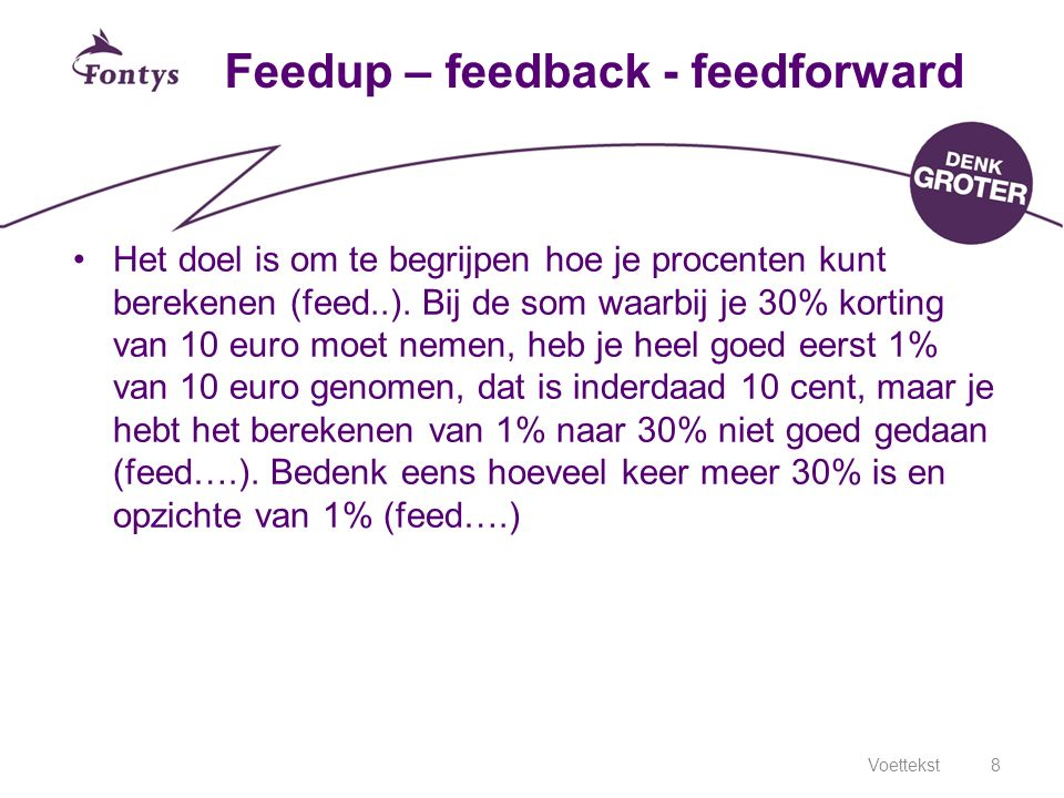 Feedup – feedback - feedforward Het doel is om te begrijpen hoe je procenten kunt berekenen (feed..). Bij de som waarbij je 30% korting van 10 euro mo