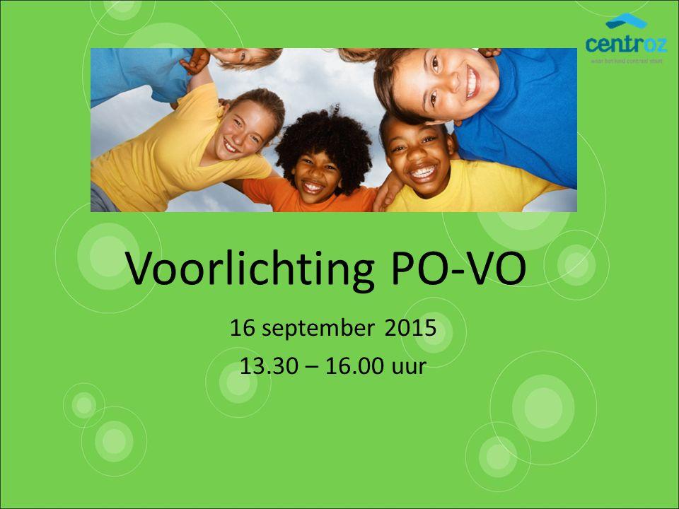 Voorlichting PO-VO 16 september 2015 13.30 – 16.00 uur