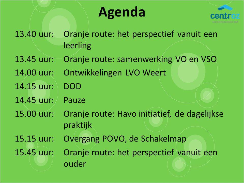 Agenda 13.40 uur: Oranje route: het perspectief vanuit een leerling 13.45 uur:Oranje route: samenwerking VO en VSO 14.00 uur:Ontwikkelingen LVO Weert