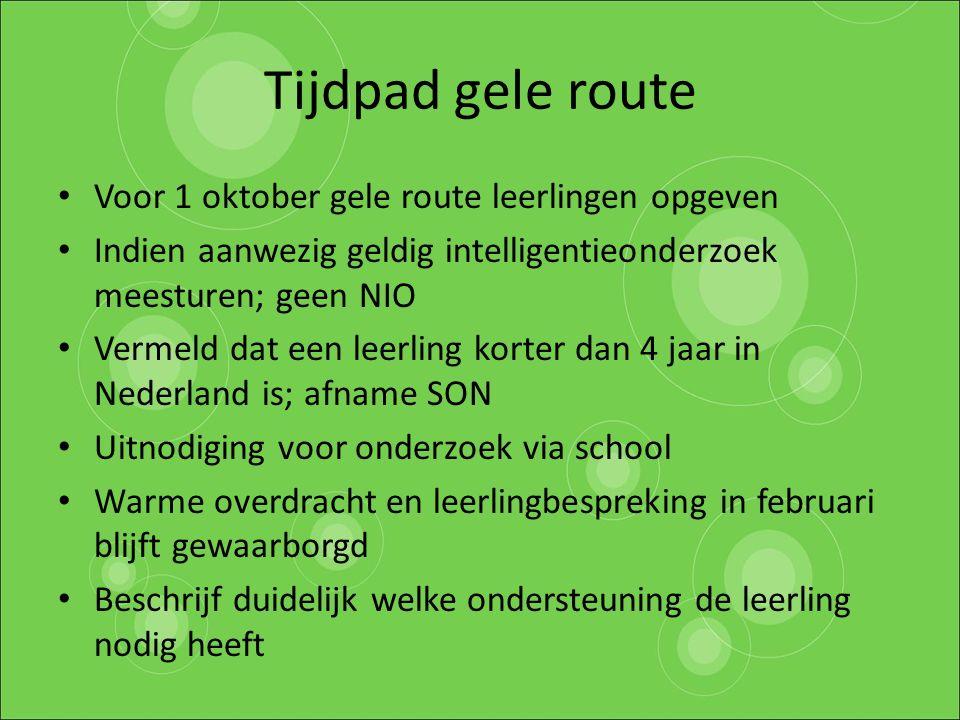 Tijdpad gele route Voor 1 oktober gele route leerlingen opgeven Indien aanwezig geldig intelligentieonderzoek meesturen; geen NIO Vermeld dat een leer