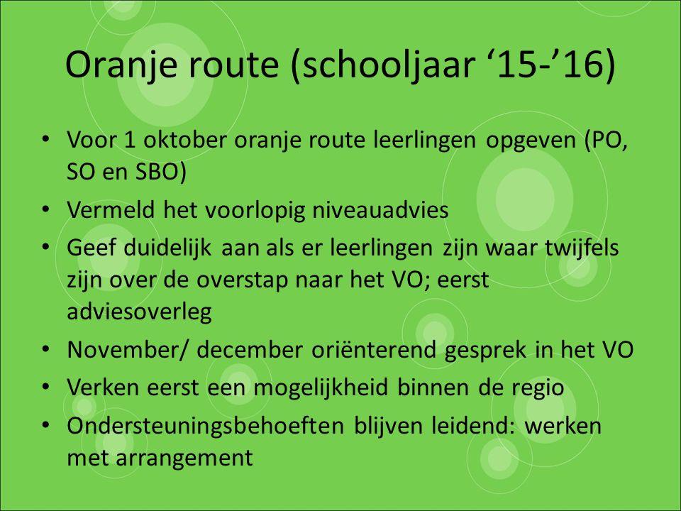 Oranje route (schooljaar '15-'16) Voor 1 oktober oranje route leerlingen opgeven (PO, SO en SBO) Vermeld het voorlopig niveauadvies Geef duidelijk aan