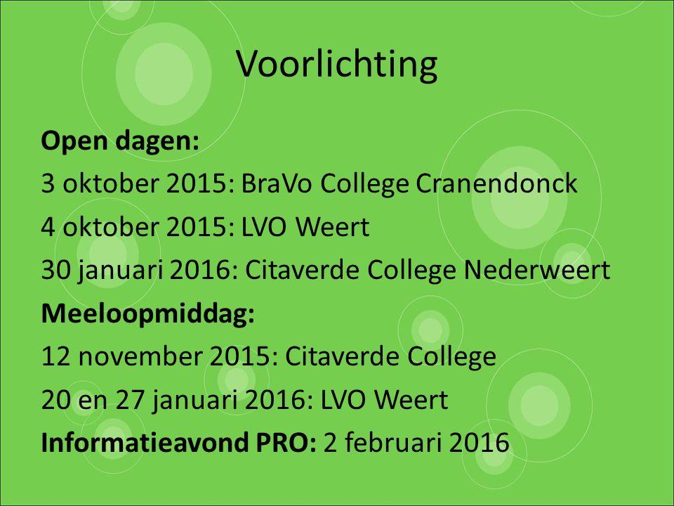 Voorlichting Open dagen: 3 oktober 2015: BraVo College Cranendonck 4 oktober 2015: LVO Weert 30 januari 2016: Citaverde College Nederweert Meeloopmidd