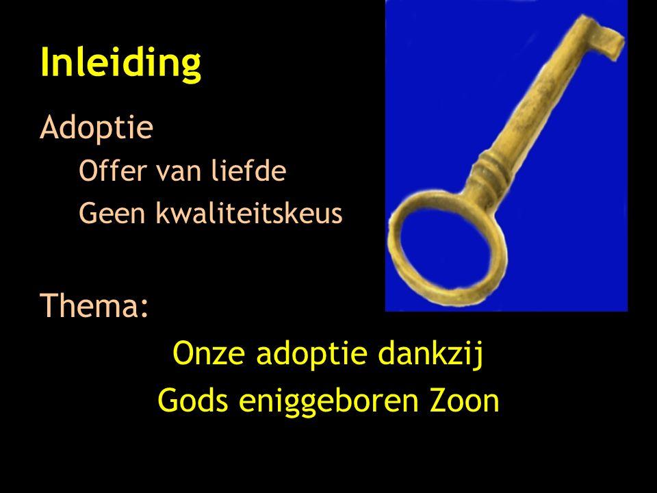 Inleiding Adoptie Offer van liefde Geen kwaliteitskeus Thema: Onze adoptie dankzij Gods eniggeboren Zoon