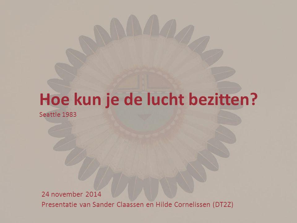 Hoe kun je de lucht bezitten? Seattle 1983 24 november 2014 Presentatie van Sander Claassen en Hilde Cornelissen (DT2Z)
