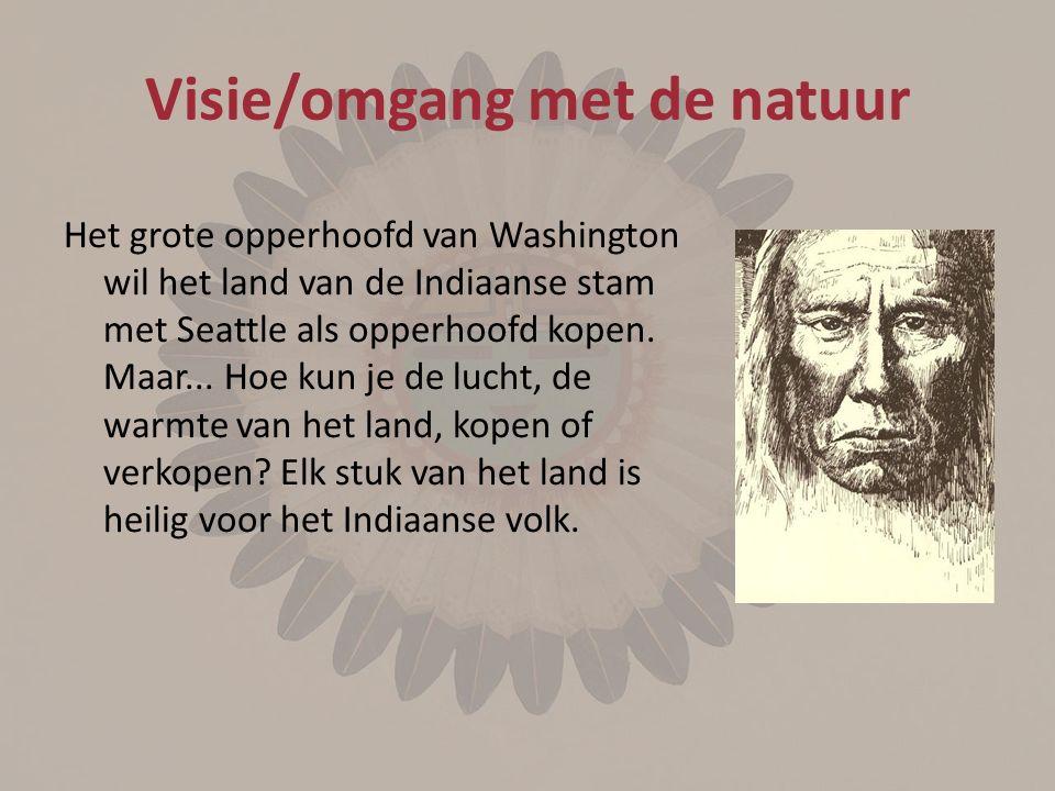 Visie/omgang met de natuur Het grote opperhoofd van Washington wil het land van de Indiaanse stam met Seattle als opperhoofd kopen.