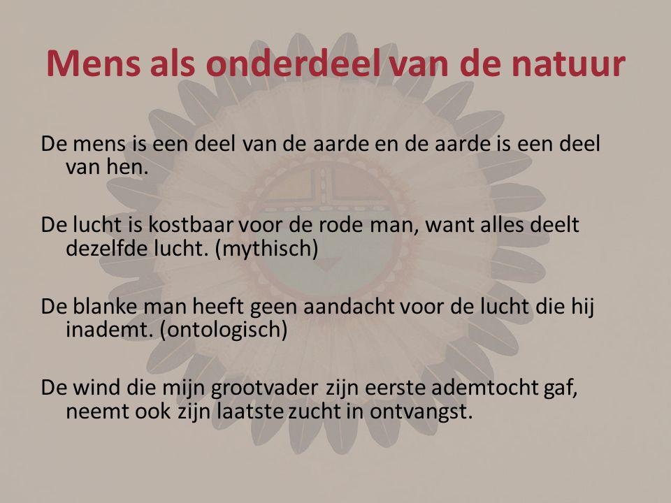 Mens als onderdeel van de natuur De mens is een deel van de aarde en de aarde is een deel van hen.