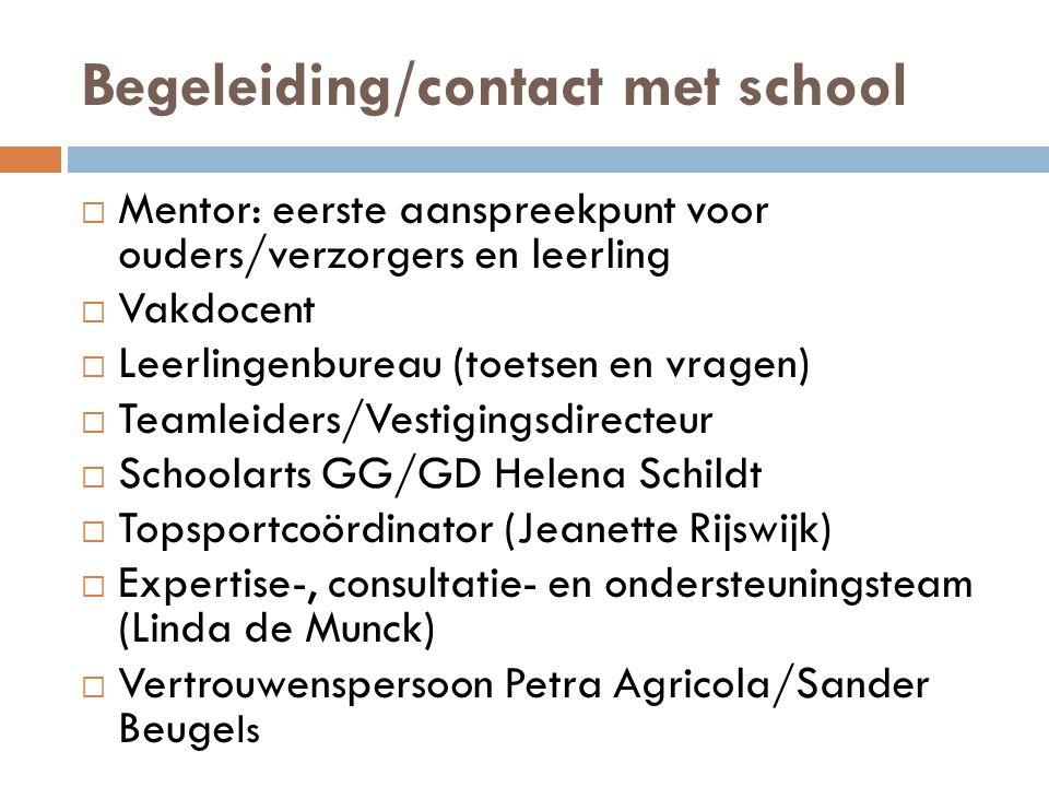 Begeleiding/contact met school  Mentor: eerste aanspreekpunt voor ouders/verzorgers en leerling  Vakdocent  Leerlingenbureau (toetsen en vragen) 