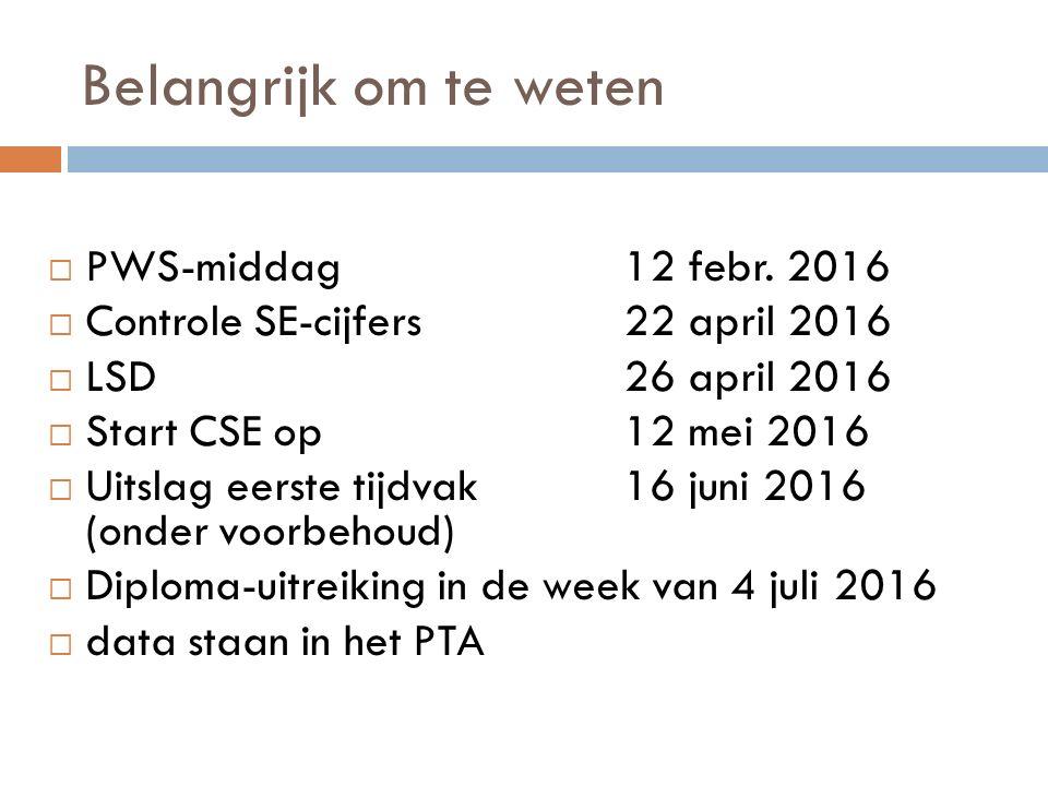 Belangrijk om te weten  PWS-middag12 febr. 2016  Controle SE-cijfers22 april 2016  LSD 26 april 2016  Start CSE op 12 mei 2016  Uitslag eerste ti