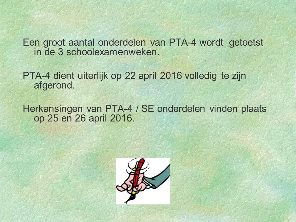 Een groot aantal onderdelen van PTA-4 wordt getoetst in de 3 schoolexamenweken. PTA-4 dient uiterlijk op 22 april 2016 volledig te zijn afgerond. Herk