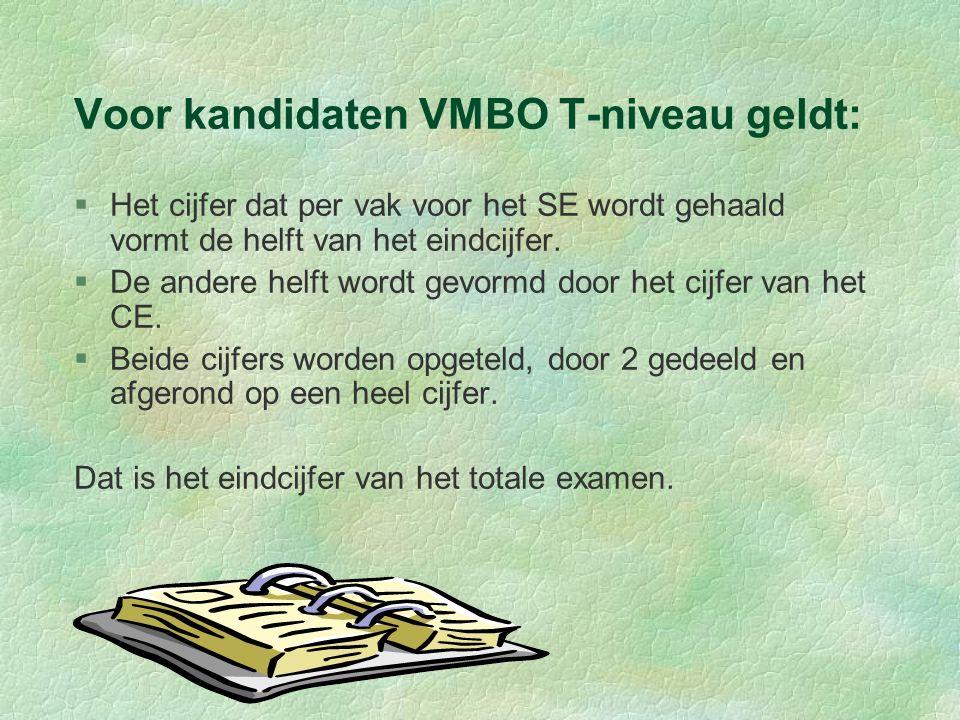 Voor kandidaten VMBO T-niveau geldt: §Het cijfer dat per vak voor het SE wordt gehaald vormt de helft van het eindcijfer. §De andere helft wordt gevor