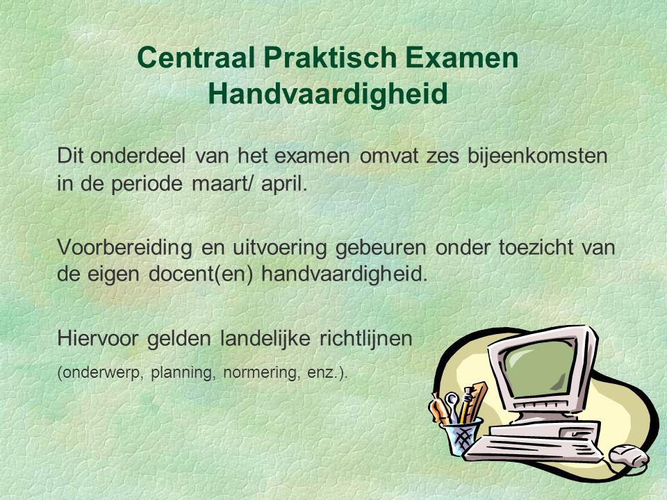 Centraal Praktisch Examen Handvaardigheid Dit onderdeel van het examen omvat zes bijeenkomsten in de periode maart/ april. Voorbereiding en uitvoering