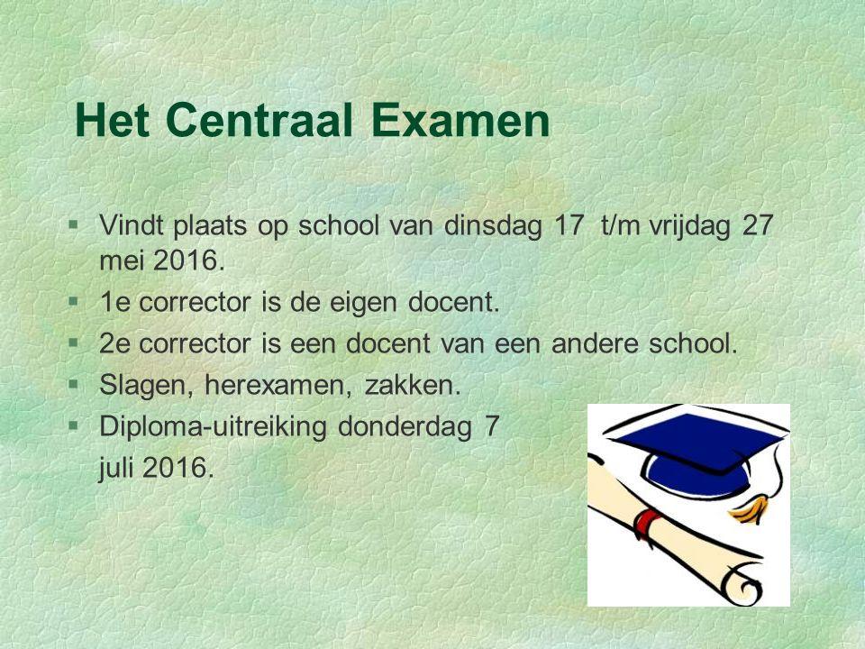 Het Centraal Examen §Vindt plaats op school van dinsdag 17 t/m vrijdag 27 mei 2016. §1e corrector is de eigen docent. §2e corrector is een docent van