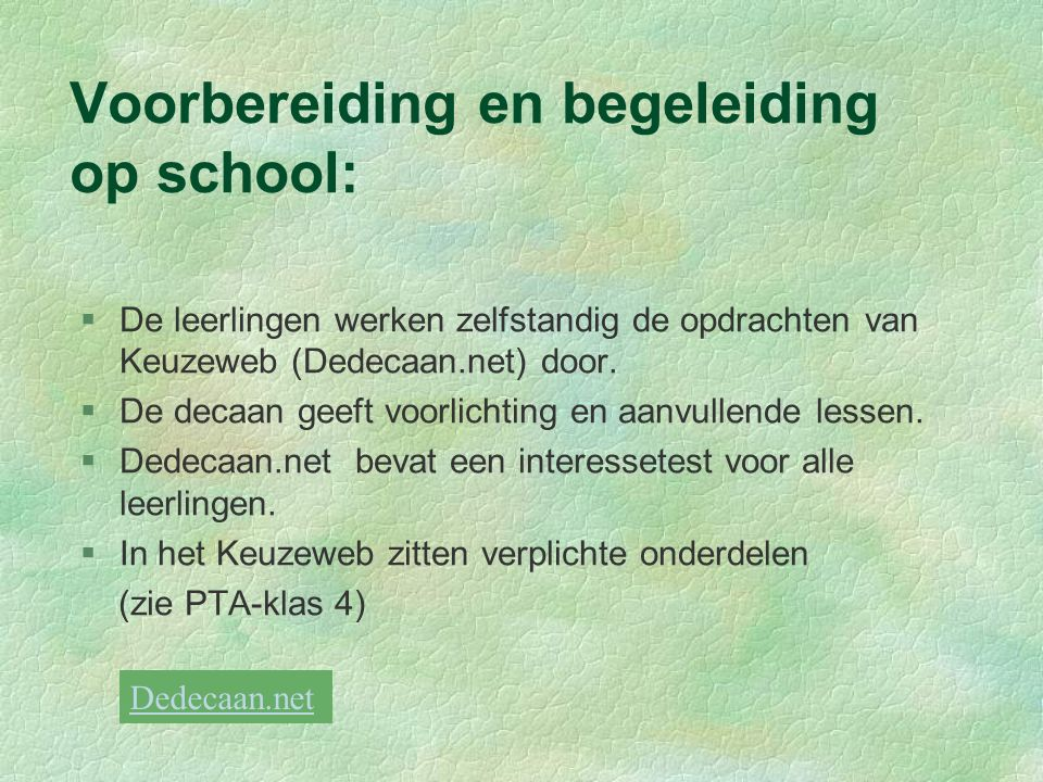 Voorbereiding en begeleiding op school: §De leerlingen werken zelfstandig de opdrachten van Keuzeweb (Dedecaan.net) door. §De decaan geeft voorlichtin
