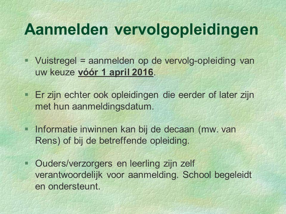 Aanmelden vervolgopleidingen §Vuistregel = aanmelden op de vervolg-opleiding van uw keuze vóór 1 april 2016.