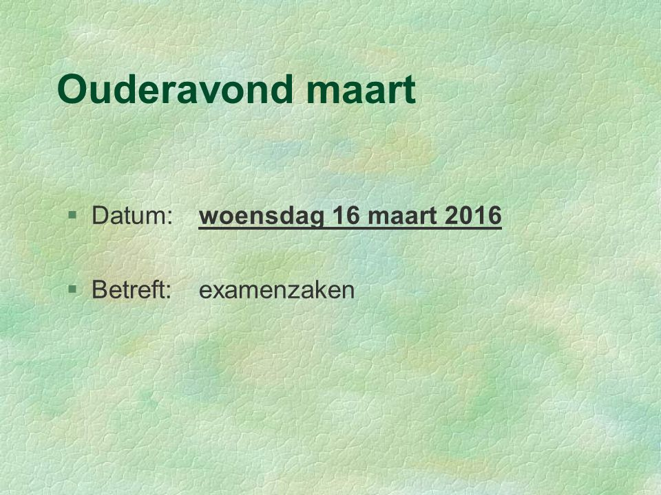 Ouderavond maart §Datum:woensdag 16 maart 2016 §Betreft:examenzaken