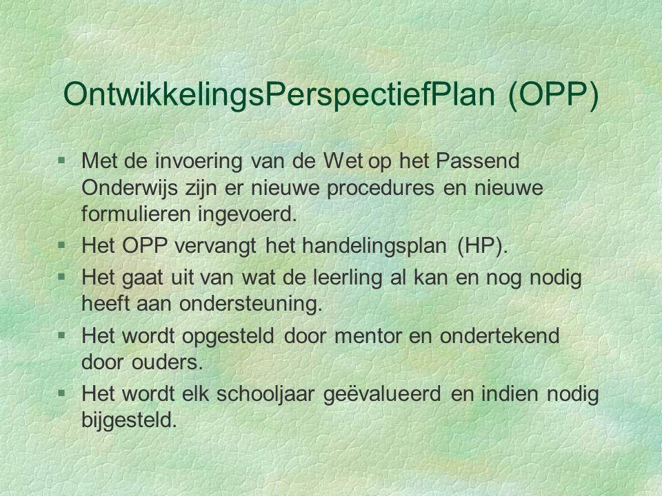 OntwikkelingsPerspectiefPlan (OPP) §Met de invoering van de Wet op het Passend Onderwijs zijn er nieuwe procedures en nieuwe formulieren ingevoerd.