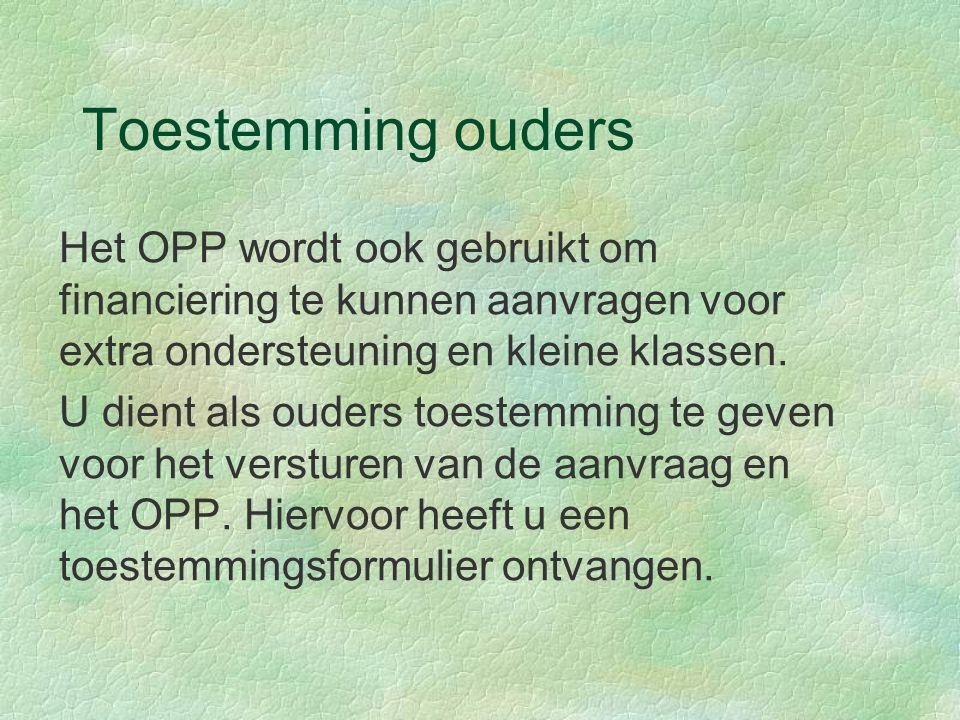 Toestemming ouders Het OPP wordt ook gebruikt om financiering te kunnen aanvragen voor extra ondersteuning en kleine klassen.