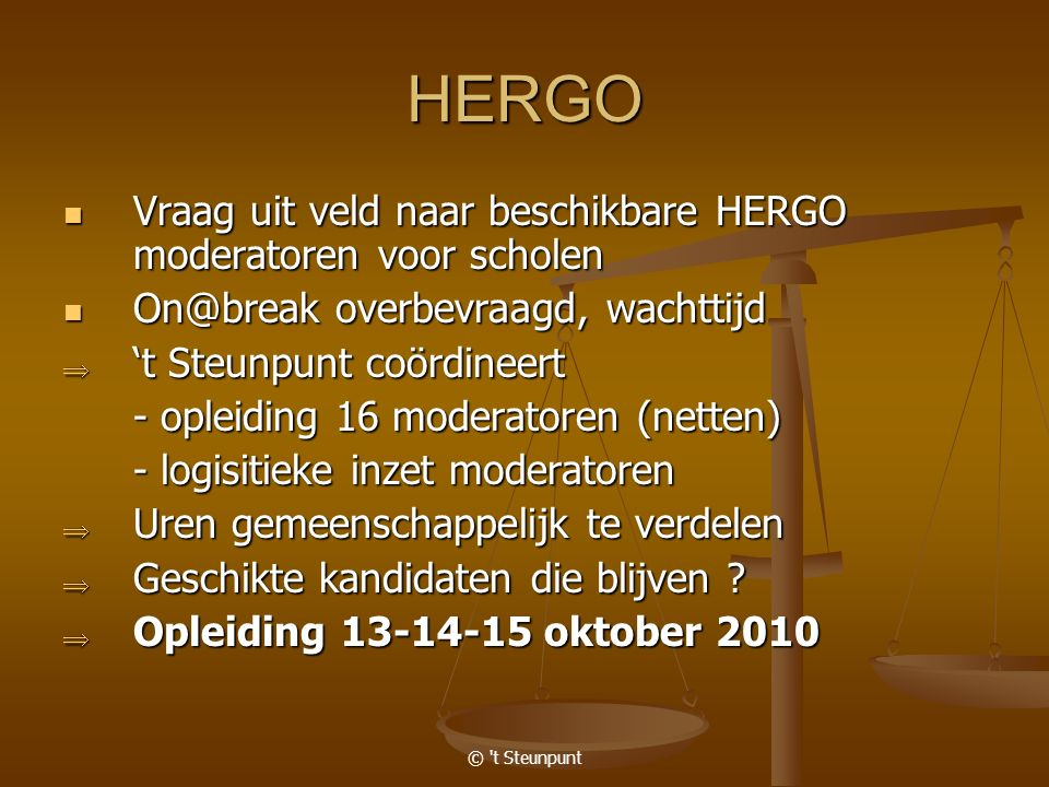 © 't Steunpunt HERGO Vraag uit veld naar beschikbare HERGO moderatoren voor scholen Vraag uit veld naar beschikbare HERGO moderatoren voor scholen On@