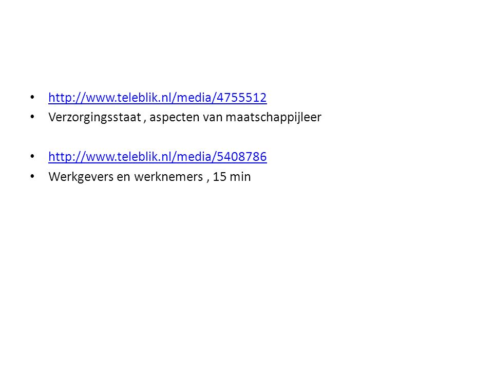 http://www.teleblik.nl/media/4755512 Verzorgingsstaat, aspecten van maatschappijleer http://www.teleblik.nl/media/5408786 Werkgevers en werknemers, 15 min