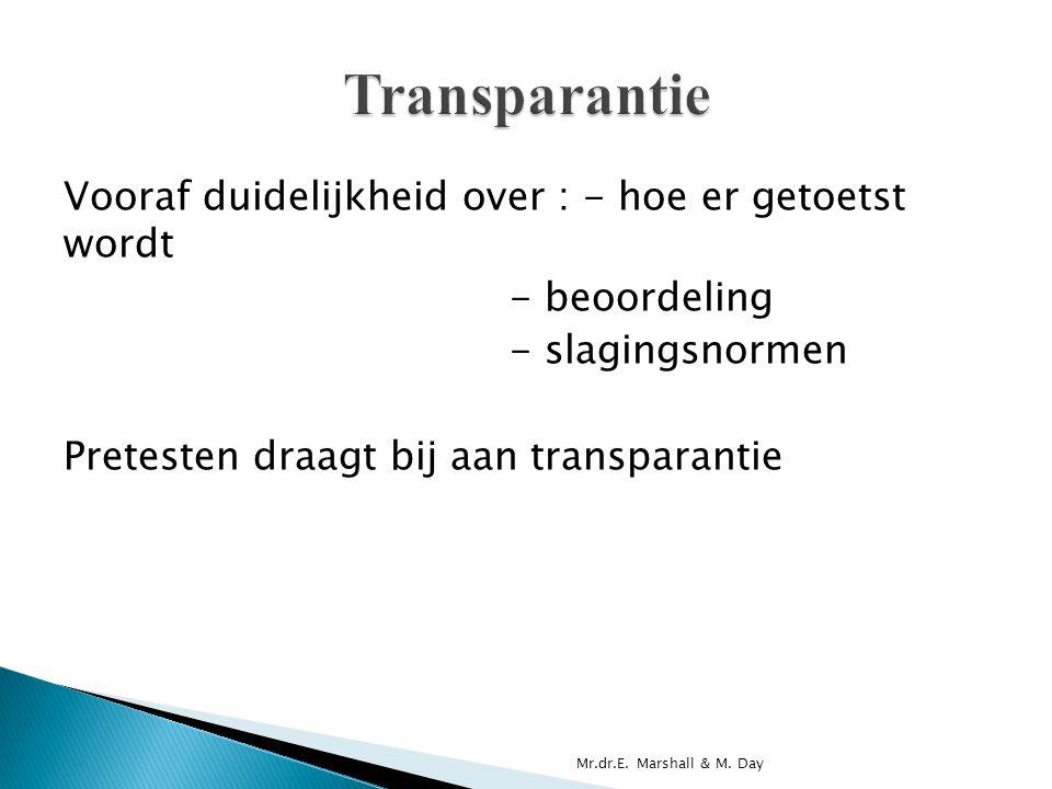 Vooraf duidelijkheid over : - hoe er getoetst wordt - beoordeling - slagingsnormen Pretesten draagt bij aan transparantie Mr.dr.E.