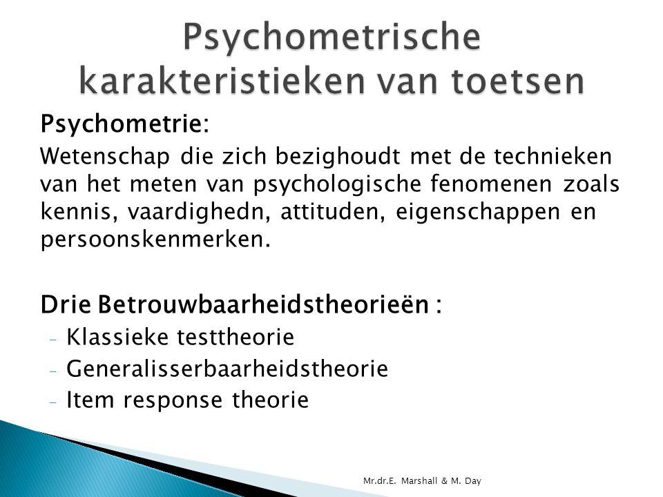Psychometrie: Wetenschap die zich bezighoudt met de technieken van het meten van psychologische fenomenen zoals kennis, vaardighedn, attituden, eigenschappen en persoonskenmerken.