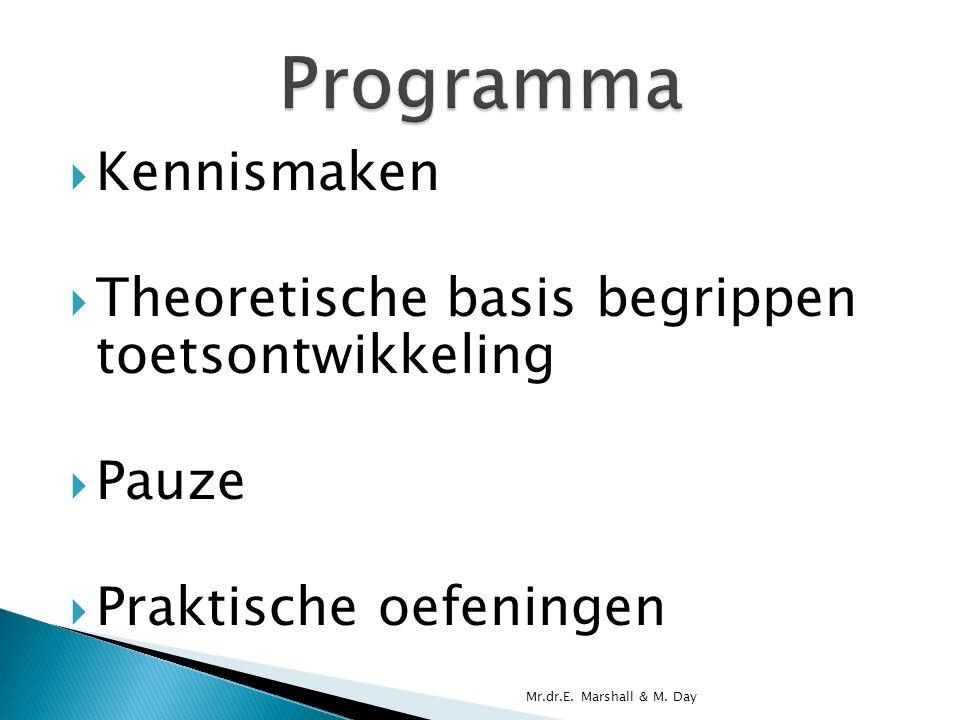  Kennismaken  Theoretische basis begrippen toetsontwikkeling  Pauze  Praktische oefeningen Mr.dr.E.