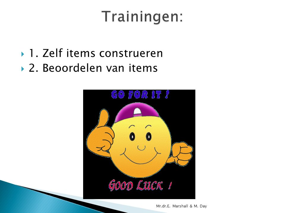  1. Zelf items construeren  2. Beoordelen van items Mr.dr.E. Marshall & M. Day