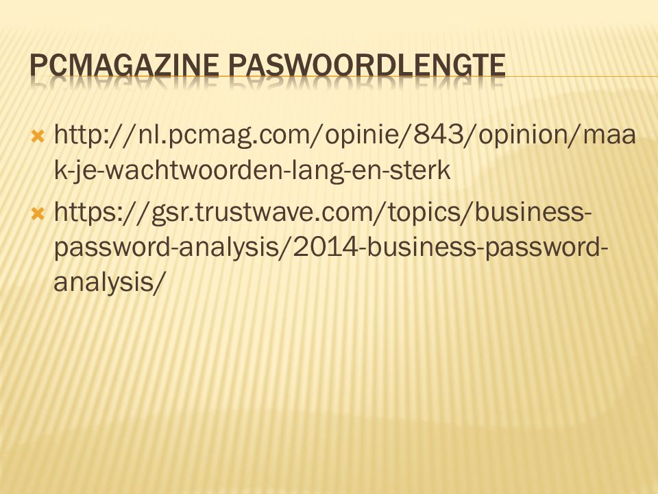  http://nl.pcmag.com/opinie/843/opinion/maa k-je-wachtwoorden-lang-en-sterk  https://gsr.trustwave.com/topics/business- password-analysis/2014-busin