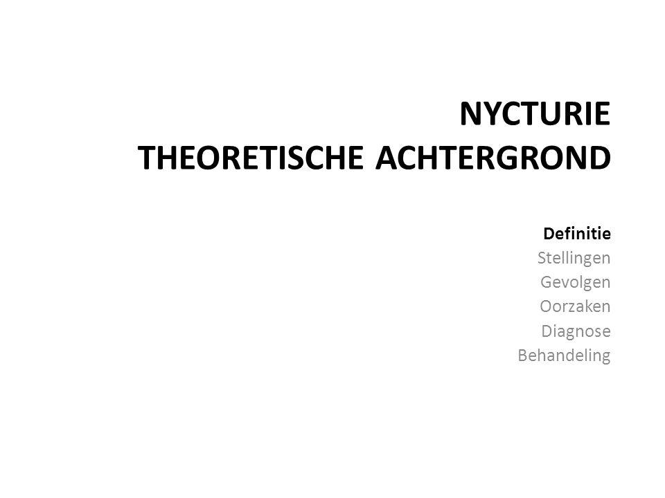 NYCTURIE THEORETISCHE ACHTERGROND Definitie Stellingen Gevolgen Oorzaken Diagnose Behandeling