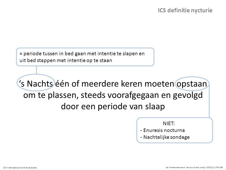 ICS definitie nycturie 's Nachts één of meerdere keren moeten opstaan om te plassen, steeds voorafgegaan en gevolgd door een periode van slaap Van Ker