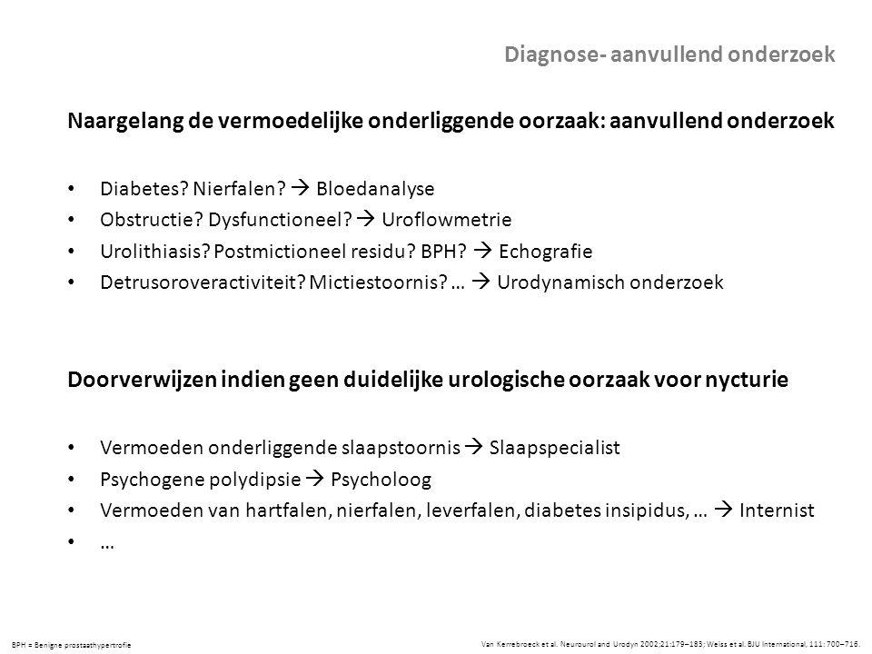 Van Kerrebroeck et al. Neurourol and Urodyn 2002;21:179–183; Weiss et al. BJU International, 111: 700–716. Diagnose- aanvullend onderzoek Naargelang d