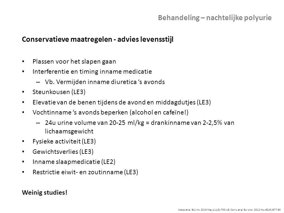 Weiss et al. BJU Int. 2013 May;111(5):700-16; Cornu et al. Eur Urol. 2012 Nov;62(5):877-90 Behandeling – nachtelijke polyurie Conservatieve maatregele